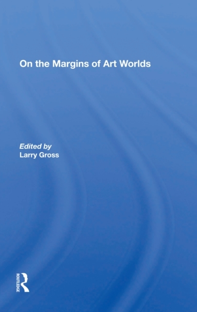 On The Margins Of Art Worlds