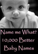 Name Me What? 10,000 Better Baby Names &