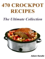 470 Crockpot Recipes - The Ultimate Coll