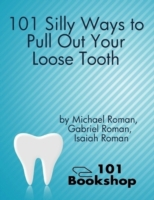 101 Silly Ways to Pull Out Your Loose To