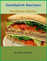 Sandwich Recipes - The Ultimate Collecti