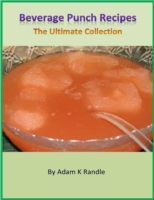 Beverage Punch Recipes: The Ultimate Col