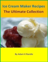 Ice Cream Maker Recipes: The Ultimate Co