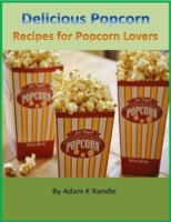 Delicious Popcorn: Recipes for Popcorn L