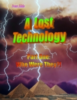 Lost Technology - Part One: Who Were The