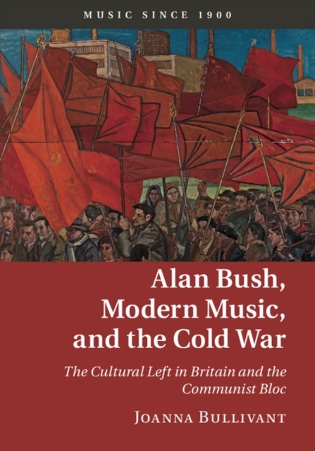 Alan Bush, Modern Music, and the Cold Wa