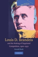Louis D. Brandeis and the Making of Regu