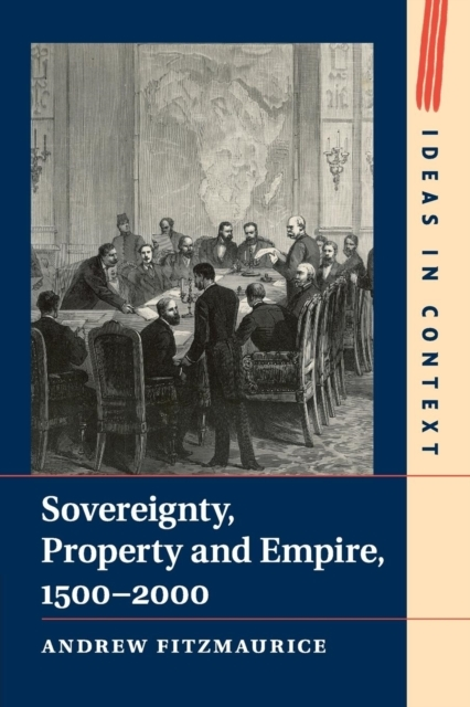 Sovereignty, Property and Empire, 1500-2
