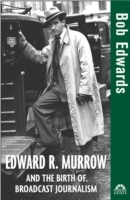 Edward R. Murrow and the Birth of Broadc