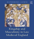 Kingship and Masculinity in Late Medieva