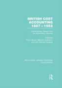 British Cost Accounting 1887-1952 (RLE A