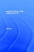 Knots: Selected Works of RD Laing: Vol 7
