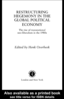 Restructuring Hegemony in the Global Pol
