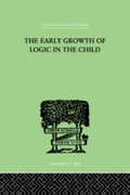 Early Growth of Logic in the Child