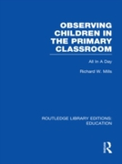 Observing Children in the Primary Classr