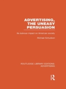 Advertising, The Uneasy Persuasion (RLE