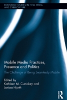 Mobile Media Practices, Presence and Pol