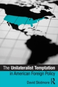 Unilateralist Temptation in American For