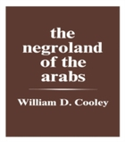 Negroland of the Arabs Examined and Expl