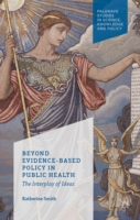 Beyond Evidence Based Policy in Public H