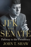 JFK in the Senate: Pathway to the Presid