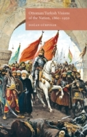 Ottoman/Turkish Visions of the Nation, 1