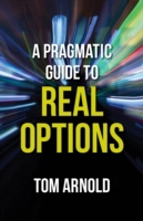 Pragmatic Guide to Real Options
