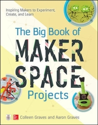 The Big Book of Makerspace Projects: Ins