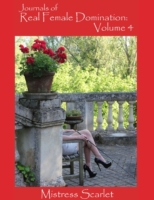 Journals of Real Female Domination: Volu
