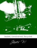 Sealed, Constrained, Recycled