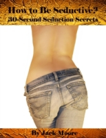 How to Be Seductive? - 30-Second Seducti