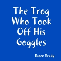 Trog Who Took Off His Goggles