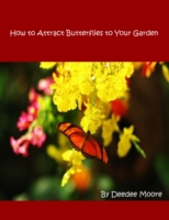 How to Attract Butterflies to Your Garde