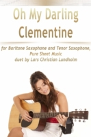 Oh My Darling Clementine for Baritone Sa