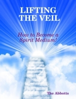 Lifting the Veil - How to Become a Spiri