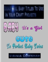 Beautiful Baby Titles to Use in Your Cra