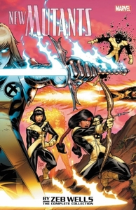 New Mutants By Zeb Wells: The Complete C