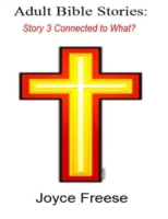 Adult Bible Stories: Story 3 Connected t