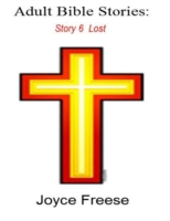 Adult Bible Stories: Story 6 Lost