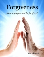 Forgiveness - How to Forgive and Be Forg