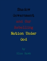 Shadow Government and Our Rebelling Nati