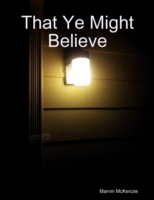 That Ye Might Believe