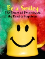 Be a Smiley - The Power of Positivity on