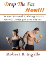 Drop the Fat Now: The Real Personal Trai