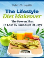 Lifestyle Diet Makeover: The Proven Plan