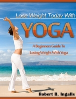Lose Weight Today with Yoga: A Beginners