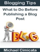 Blogging Tips: What to Do Before Publish