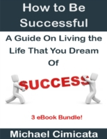 How to Be Successful: A Guide On Living