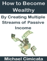 How to Become Wealthy By Creating Multip