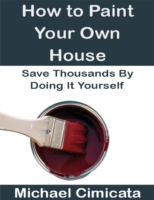 How to Paint Your Own House: Save Thousa